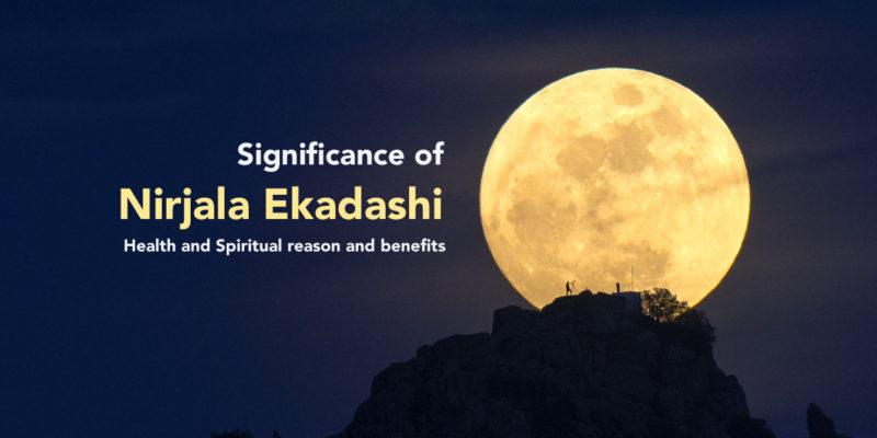 Significance of Nirjala Ekadashi - Health and Spiritual reason and benefits